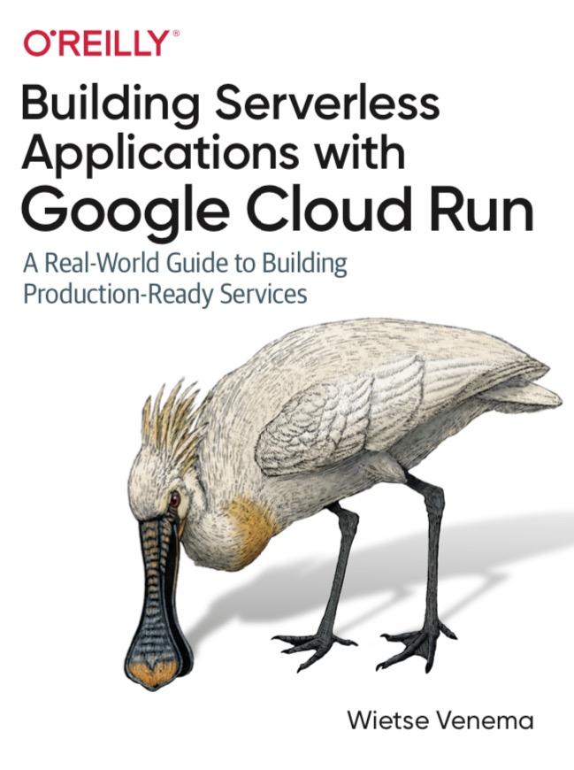 Building Serverless Applications with Google Cloud Run - Binx - Wietse Venema